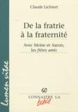 Claude Lichtert - De la fratrie à la fraternité - Avec Moïse et Aaron, les frères amis.