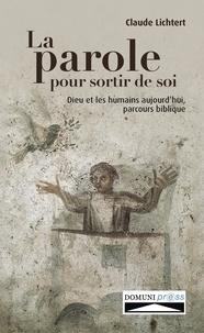 Claude Lichtert - La parole pour sortir de soi - Dieu et les humains aujourd'hui, parcours biblique.