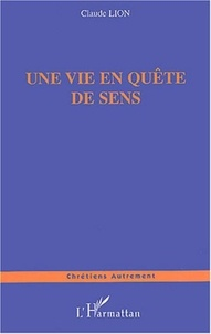 Claude Lion - Une vie en quête de sens.