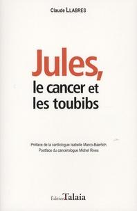 Claude Llabres - Jules, le cancer et les toubibs.