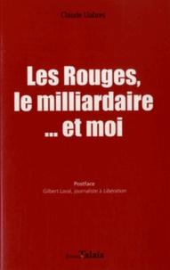 Claude Llabres - Les rouges, le milliardaire et moi.