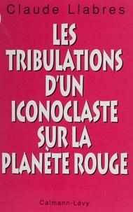 Claude Llabres - Les tribulations d'un iconoclaste sur la planète rouge.