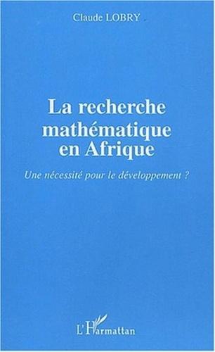 Claude Lobry - La recherche mathématique en Afrique - Une nécessité pour le développement ?.