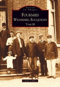 Claude Lompret - Fourmies Wignehies, Rocquigny - Tome 3.
