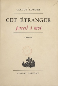 Claude Longhy - Cet étranger pareil à moi.