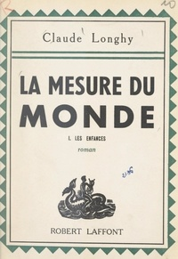 Claude Longhy - La mesure du monde (1). Les enfances.
