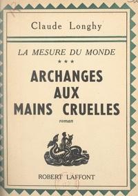 Claude Longhy - La mesure du monde (3). Archange aux mains cruelles.