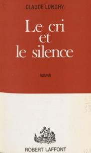 Claude Longhy - Le cri et le silence.