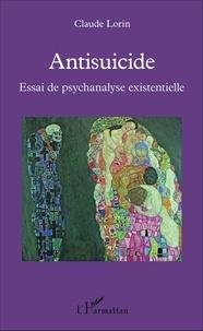 Claude Lorin - Antisuicide - Essai de psychanalyse existentielle.