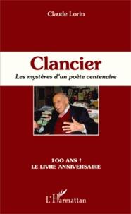 Claude Lorin - Clancier - Les mystères d'un poète centenaire.