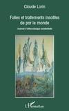 Claude Lorin - Folies et traitements insolites de par le monde - Journal d'ethnoclinique existentielle.