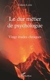 Claude Lorin - Le dur métier de psychologue - Vingt études cliniques.