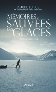Claude Lorius - Mémoires sauvées des glaces.