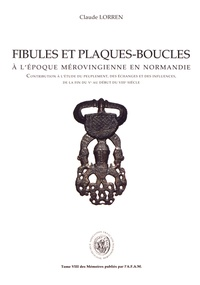 Claude Lorren - Fibules et plaques-boucles à l'époque mérovingienne - Contribution à l'étude du peuplement, des échanges et des influences, de la fin du Ve au début du VIIIe siècle.