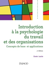 Claude Louche - Introduction à la psychologie du travail et des organisations - Concepts de base et applications.