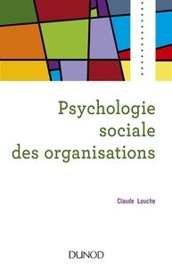 Claude Louche - Psychologie sociale des organisations - 4e éd..