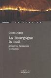 Claude Lougnot - La Bourgogne la nuit - Mystères, fantasmes et réalités.