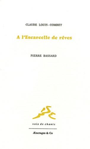 Claude Louis-Combet - A l'escarcelle de rêves - Portrait de Pierre Brassard.