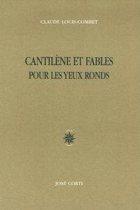 Claude Louis-Combet - Cantilènes et fables pour les yeux ronds.