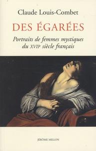 Claude Louis-Combet - Des égarées - Portraits de femmes mystiques du XVIIe siècle français.