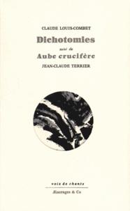Claude Louis-Combet et Jean-Claude Terrier - Dichotomies suivi de Aube crucifère.