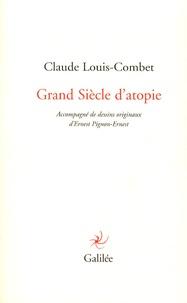 Claude Louis-Combet - Grand Siècle d'atopie.