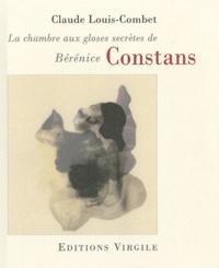 Claude Louis-Combet - La chambre aux gloses secrètes de Bérénice Constans.