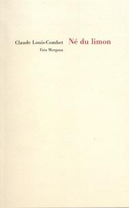Claude Louis-Combet - Né du limon.