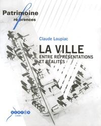 Claude Loupiac - La ville entre représentations et réalités.