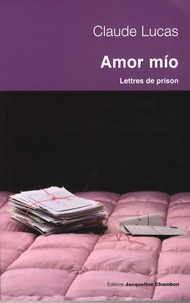 Claude Lucas - Amor mio - Lettres de prison (Séville 1989-Daroca 1994).