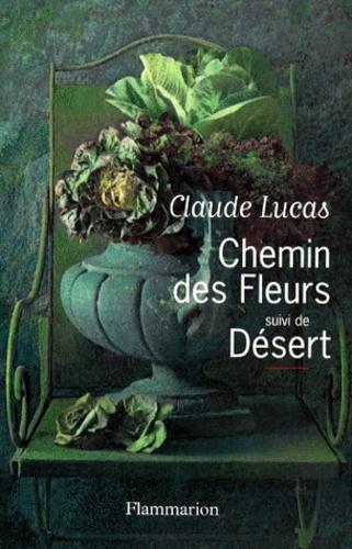 Claude Lucas - Chemin des Fleurs. suivi de Désert.