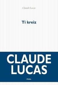 Claude Lucas - Ti Kreitz.