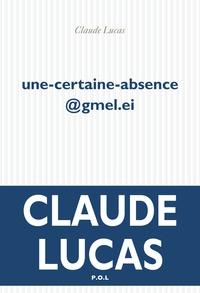 Claude Lucas - une-certaine-absence@gmel.ei.