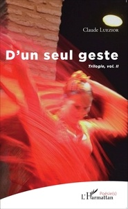 Claude Luezior - D'un seul geste - Trilogie volume 2.