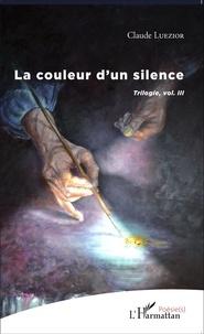 Claude Luezior - La couleur d'un silence - Trilogie volume 3.