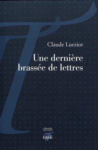Claude Luezior - Une dernière brassée de lettres.