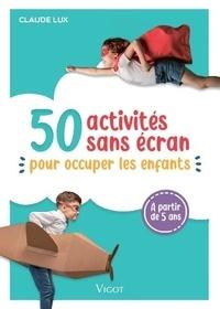 Claude Lux - 50 activités sans écran pour occuper les enfants.