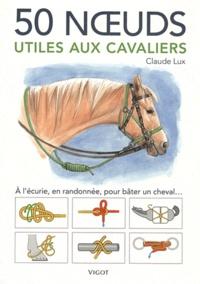 Claude Lux - 50 noeuds utiles aux cavaliers.