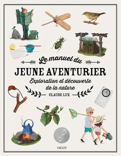 Claude Lux - Le manuel du jeune aventurier - Exploration et découverte de la nature.