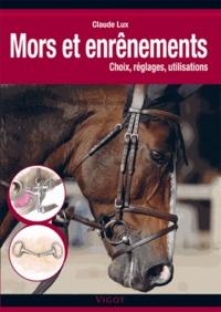 Claude Lux - Mors et enrênements - Choix, réglages, utilisations.