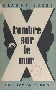 Claude Luxel - L'ombre sur le mur.