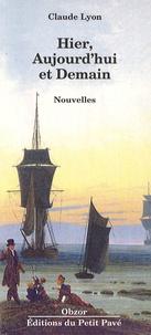 Claude Lyon - Hier, aujourd'hui et demain - Suivies de Il était une fois Yves Robert et de Le petit chat est mort ; Juliette.
