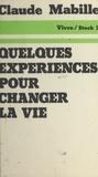 Claude Mabille et Jean-Claude Barreau - Quelques expériences pour changer la vie.
