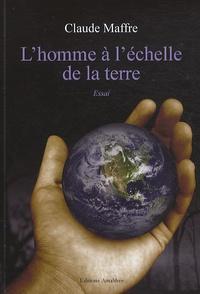 Claude Maffre - L'homme à l'échelle de la Terre.