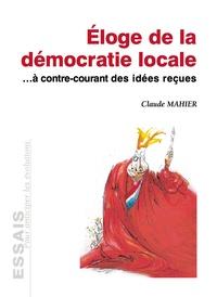 Claude Mahier - Eloge de la démocratie locale... à contre-courant des idées reçues.
