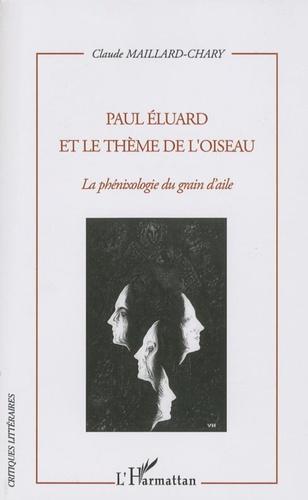Claude Maillard-Chary - Paul Eluard et le thème de l'oiseau - La Phénixologie du grain d'aile.