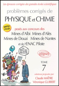 Claude Maître et Véronique Guibert - Problèmes corrigés de Physique et Chimie, MPSI PCSI - Posés aux concours des Mines d'albi, Mines d'Alès, Mines de Douai, Mines de Nantes et de l'ENAC Pilote, Tome 7.