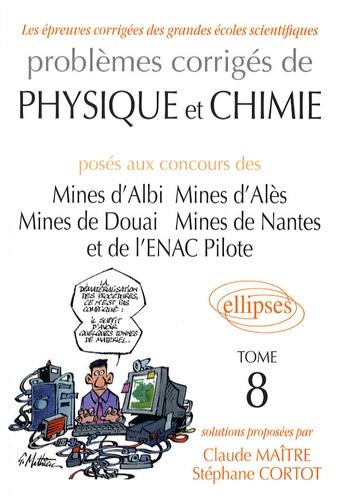 Claude Maître et Stéphane Cortot - Problèmes corrigés de physique et chimie posés aux concours des Mines d'Albi, d'Alès, de Douai, de Nantes et de l'ENAC Pilote - Tome 8.