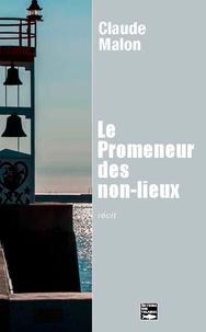 Claude Malon - Le Promeneur des non-lieux.