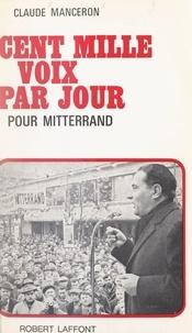Claude Manceron et J.-R. Rey - Cent mille voix par jour pour Mitterand.